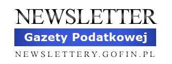 Newsletter Gazety Podatkowej - NEWSLETTERY.GOFIN.PL
